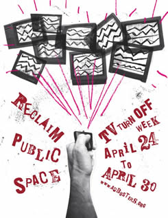 [Reclaim Public Space: TV Turnoff Week, April 24-30, Adbusters.org]